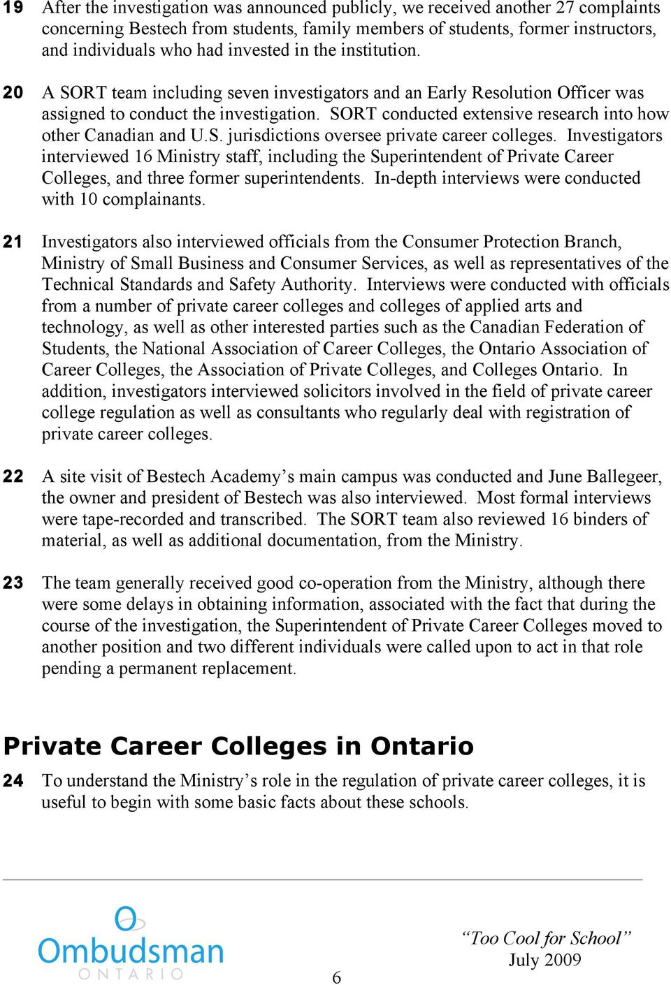 SORT conducted extensive research into how other Canadian and U.S. jurisdictions oversee private career colleges.