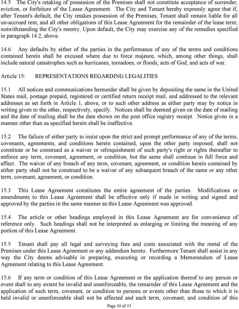 of this Lease Agreement for the remainder of the lease term; notwithstanding the City's reentry. Upon default, the City may exercise any of the remedies specified in paragraph 14.
