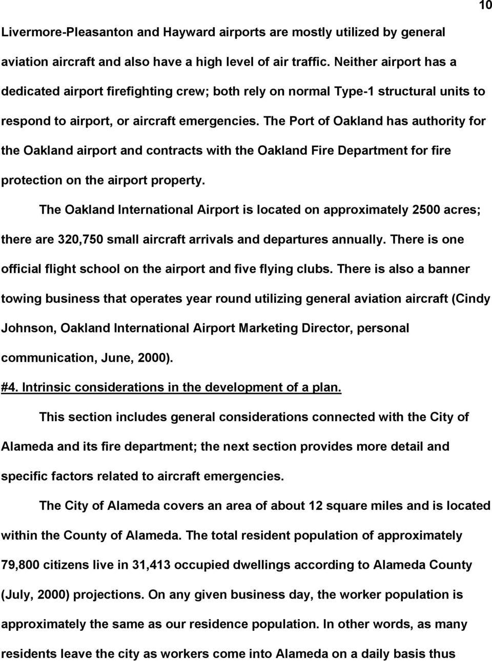 The Port of Oakland has authority for the Oakland airport and contracts with the Oakland Fire Department for fire protection on the airport property.