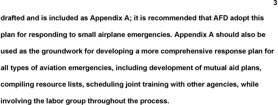 Appendix A should also be used as the groundwork for developing a more comprehensive response plan for all