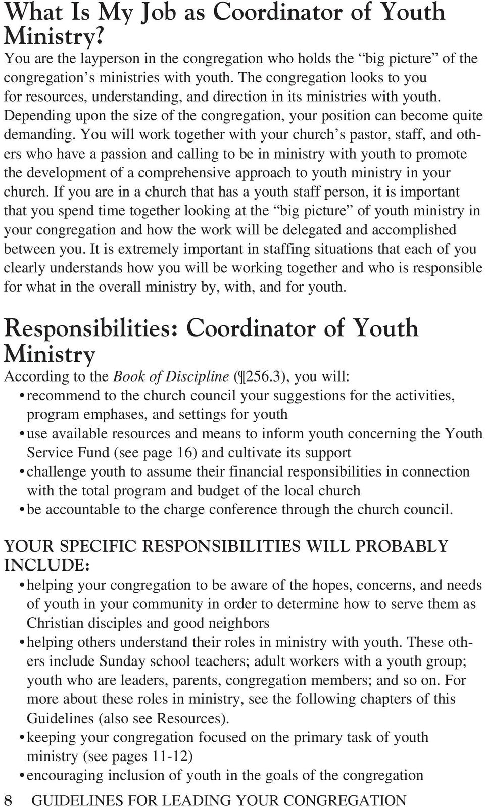 You will work together with your church s pastor, staff, and others who have a passion and calling to be in ministry with youth to promote the development of a comprehensive approach to youth