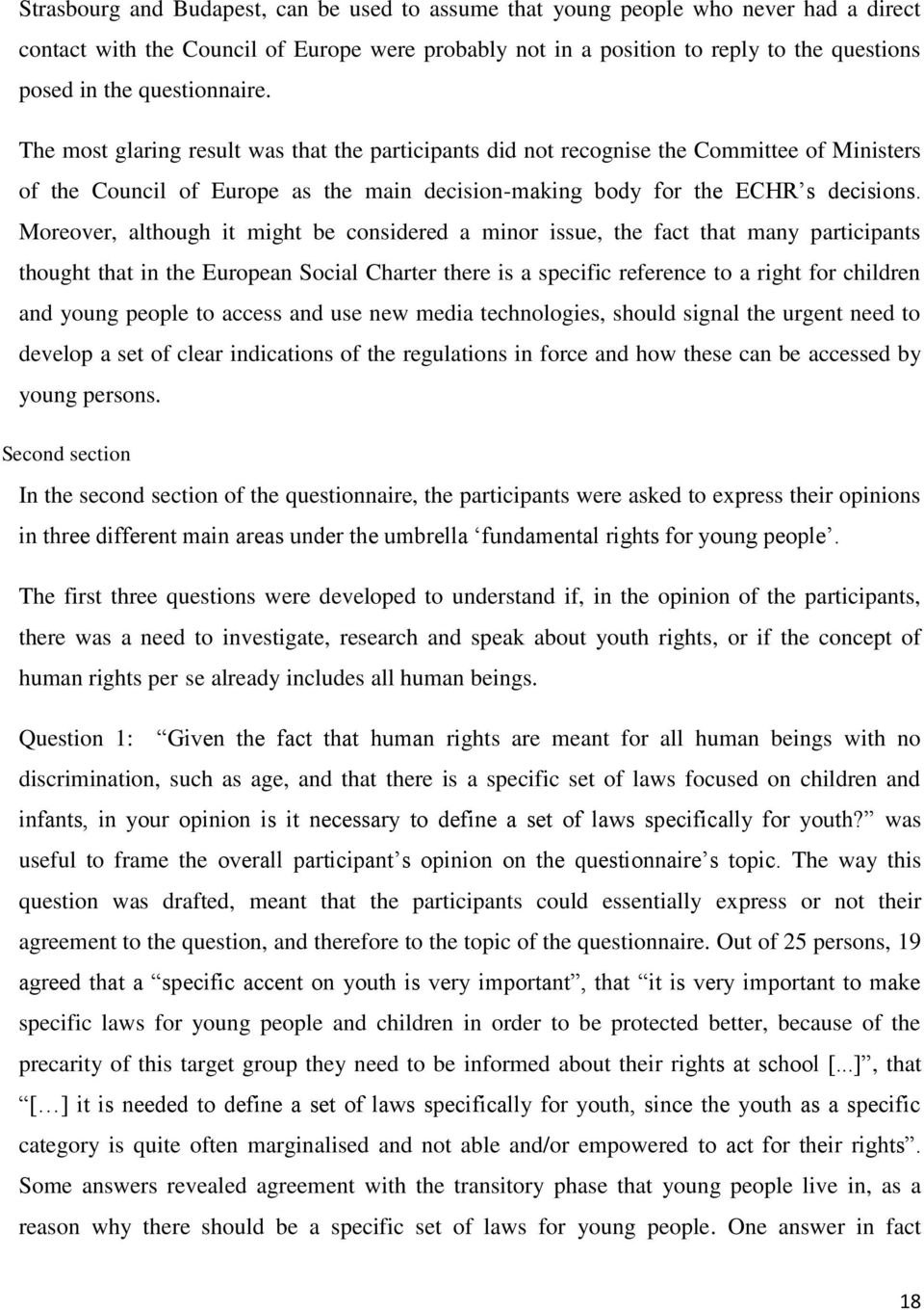 Moreover, although it might be considered a minor issue, the fact that many participants thought that in the European Social Charter there is a specific reference to a right for children and young