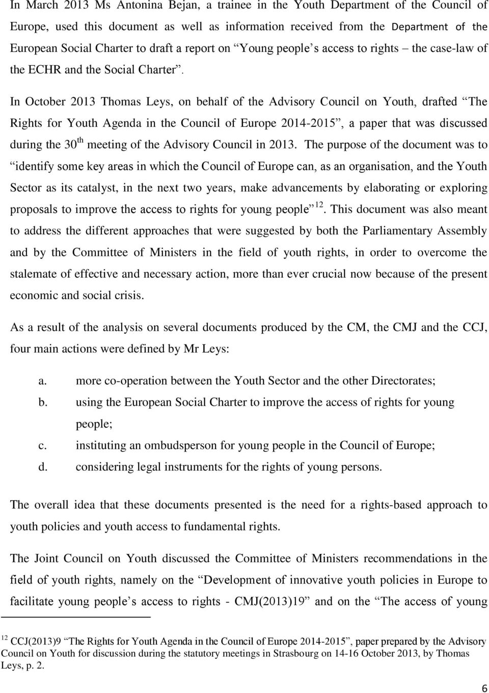 In October 2013 Thomas Leys, on behalf of the Advisory Council on Youth, drafted The Rights for Youth Agenda in the Council of Europe 2014-2015, a paper that was discussed during the 30 th meeting of