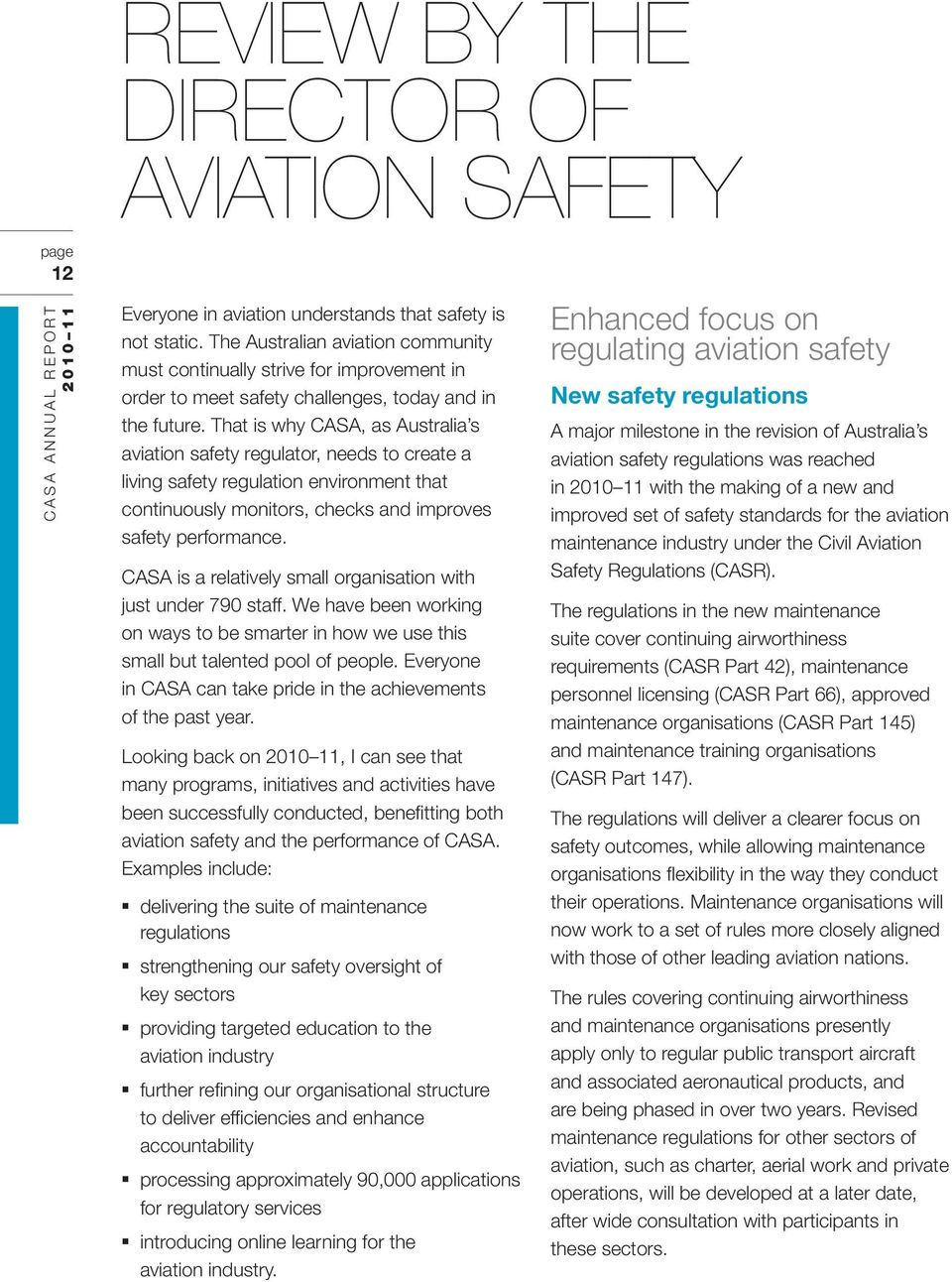 That is why CASA, as Australia s aviation safety regulator, needs to create a living safety regulation environment that continuously monitors, checks and improves safety performance.