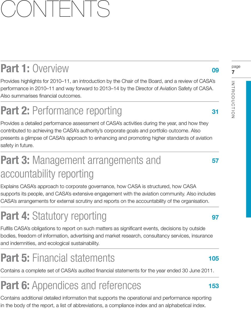 Part 2: Performance reporting 31 Provides a detailed performance assessment of CASA s activities during the year, and how they contributed to achieving the CASA s authority s corporate goals and