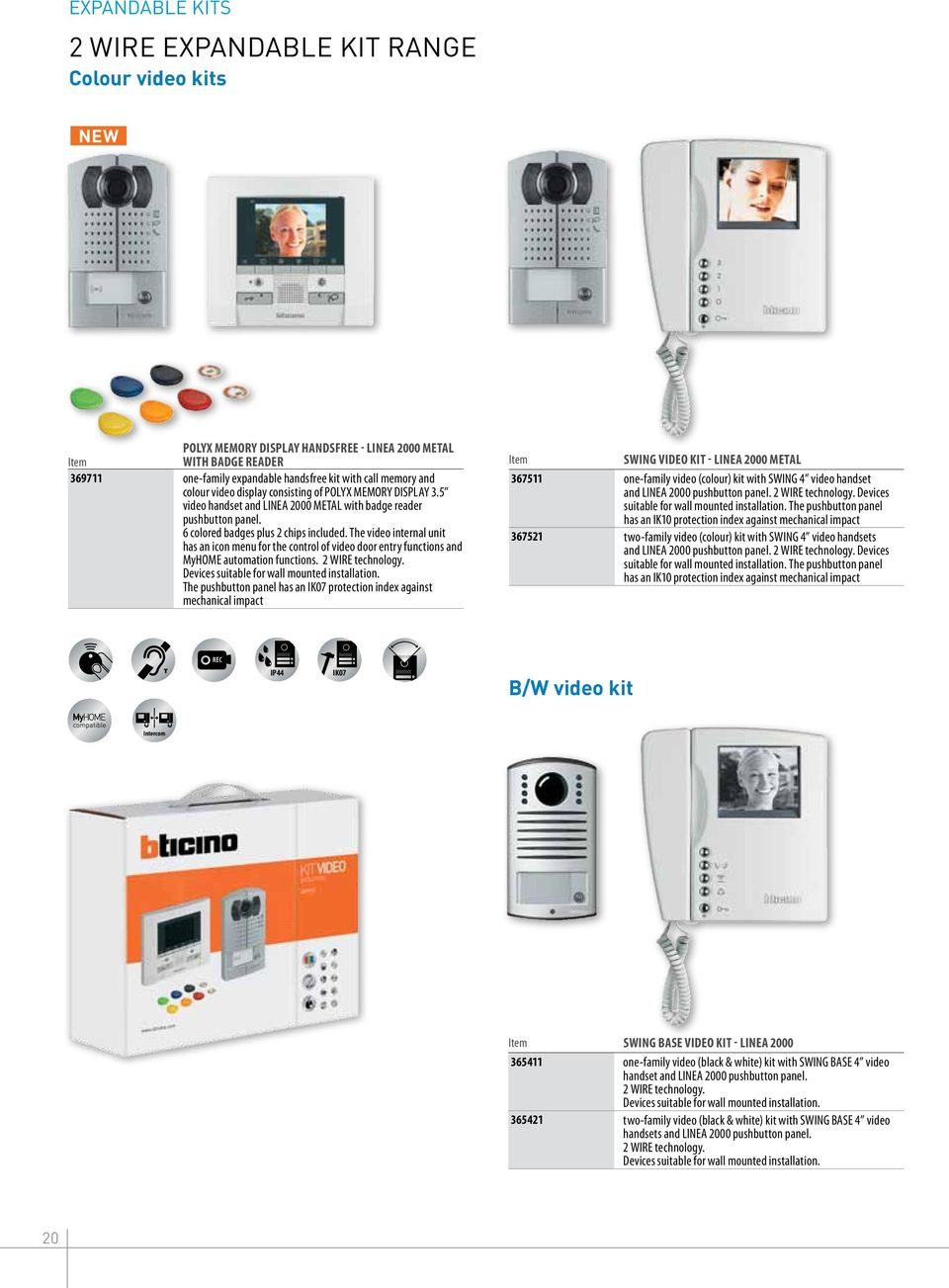 The video internal unit has an icon menu for the control of video door entry functions and MyHOME automation functions. 2 WIRE technology. Devices suitable for wall mounted installation.