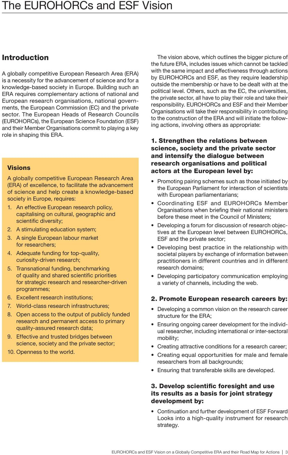 The European Heads of Research Councils (EUROHORCs), the European Science Foundation (ESF) and their Member Organisations commit to playing a key role in shaping this ERA.