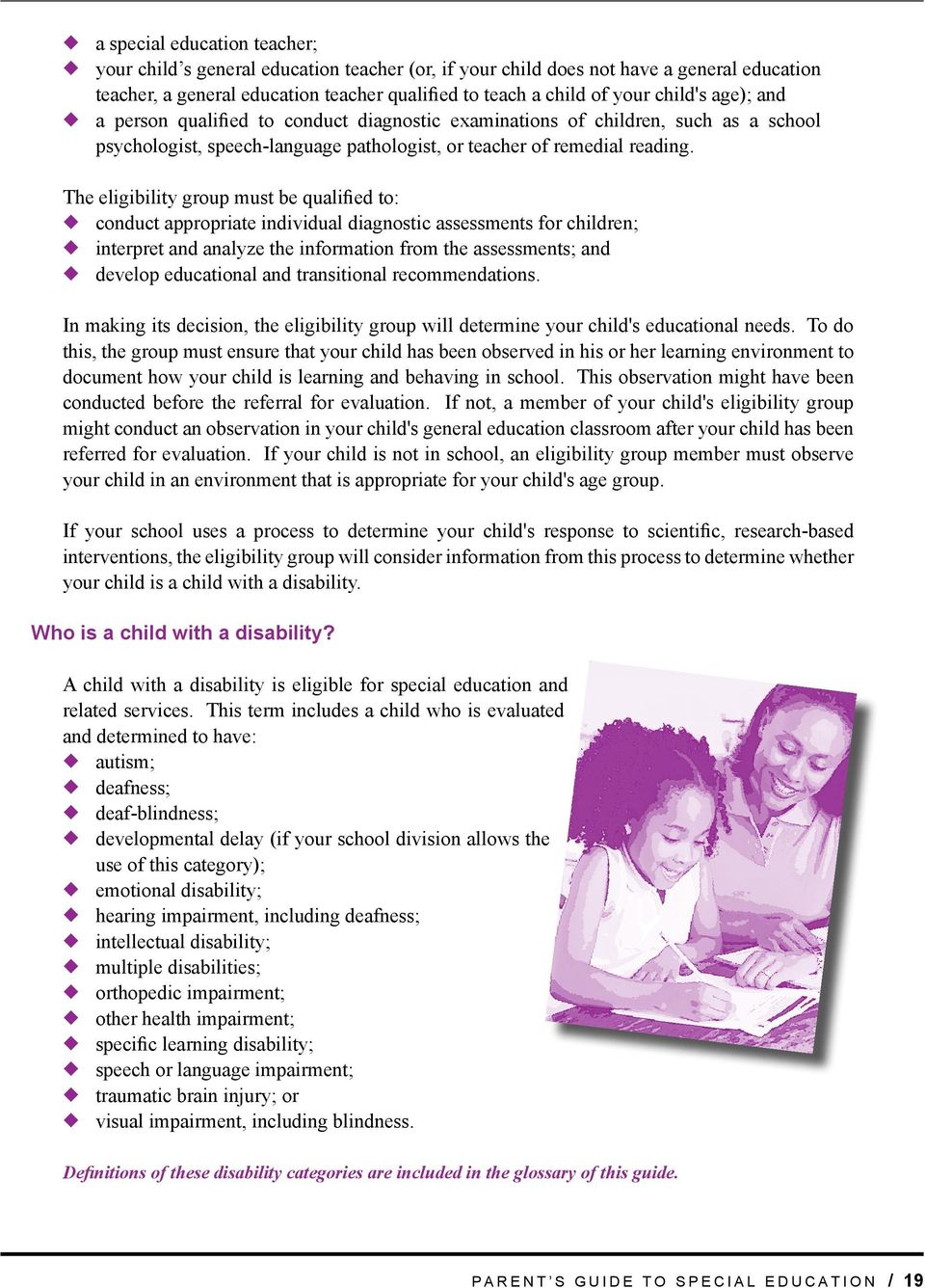 The eligibility group must be qualified to: u conduct appropriate individual diagnostic assessments for children; u interpret and analyze the information from the assessments; and u develop