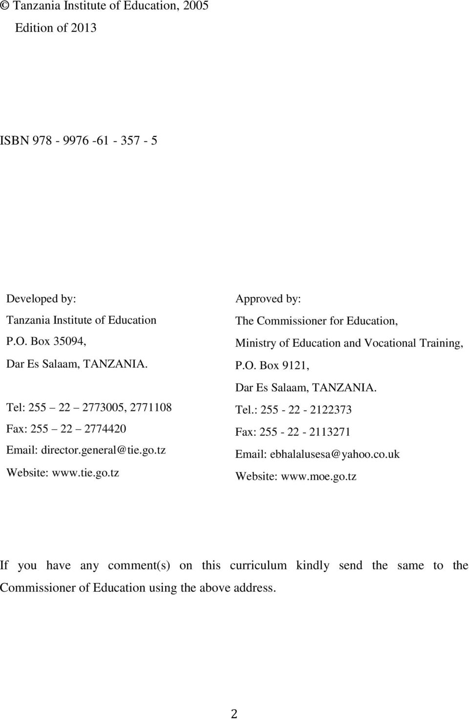 tz Website: www.tie.go.tz Approved by: The Commissioner for Education, Ministry of Education and Vocational Training, P.O. Box 9121, Dar Es Salaam, TANZANIA.
