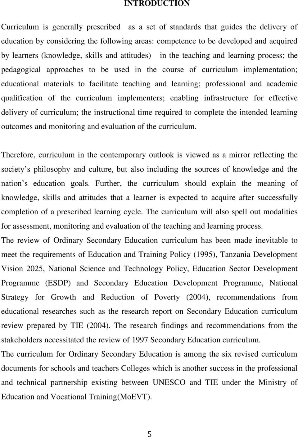 and learning; professional and academic qualification of the curriculum implementers; enabling infrastructure for effective delivery of curriculum; the instructional time required to complete the