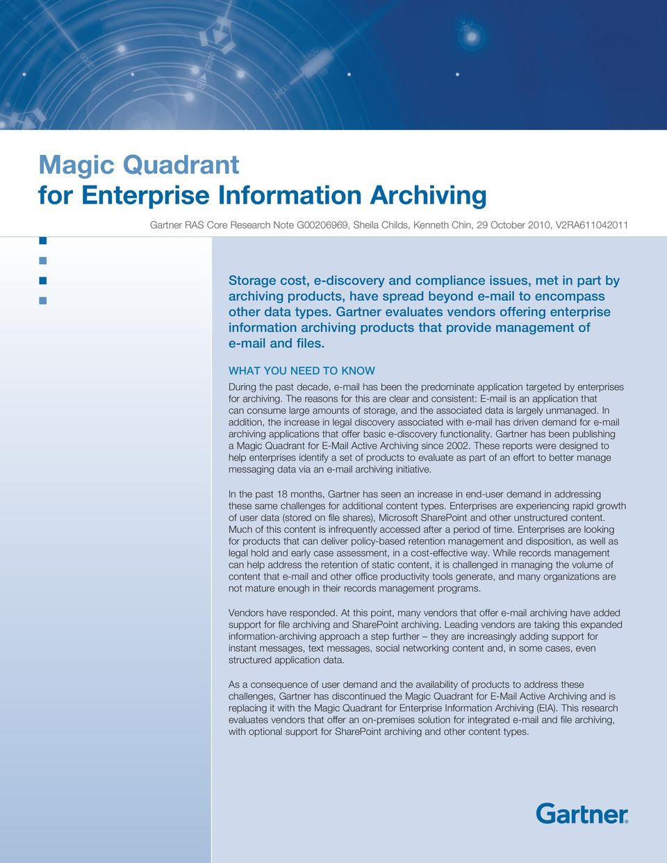 Gartner evaluates vendors offering enterprise information archiving products that provide management of e-mail and files.