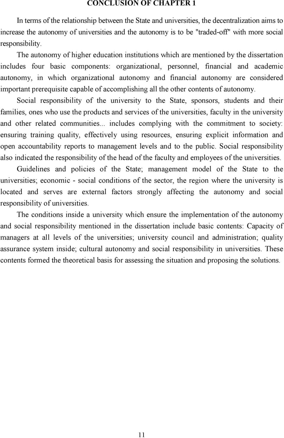 The autonomy of higher education institutions which are mentioned by the dissertation includes four basic components: organizational, personnel, financial and academic autonomy, in which