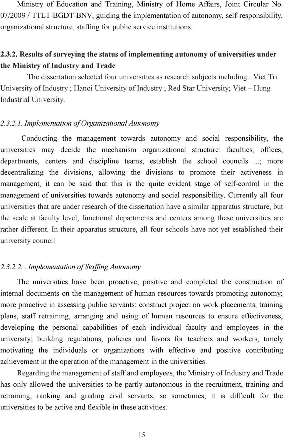 implementing autonomy of universities under the Ministry of Industry and Trade The dissertation selected four universities as research subjects including : Viet Tri University of Industry ; Hanoi