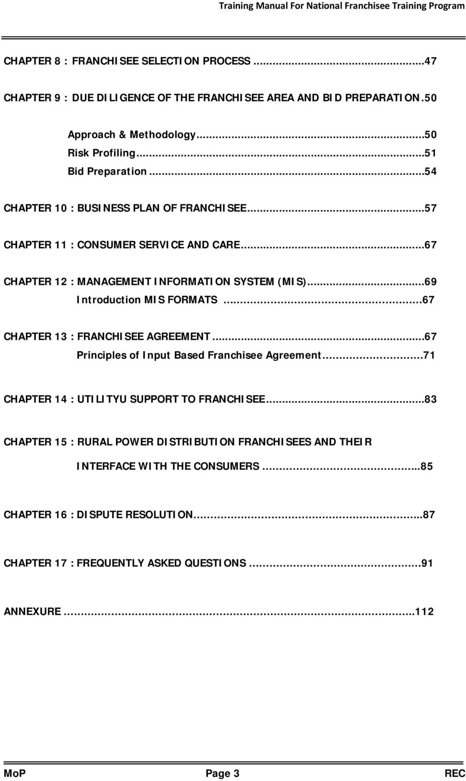 .. 69 Introduction MIS FORMATS.. 67 CHAPTER 13 : FRANCHISEE AGREEMENT... 67 Principles of Input Based Franchisee Agreement 71 CHAPTER 14 : UTILITYU SUPPORT TO FRANCHISEE.
