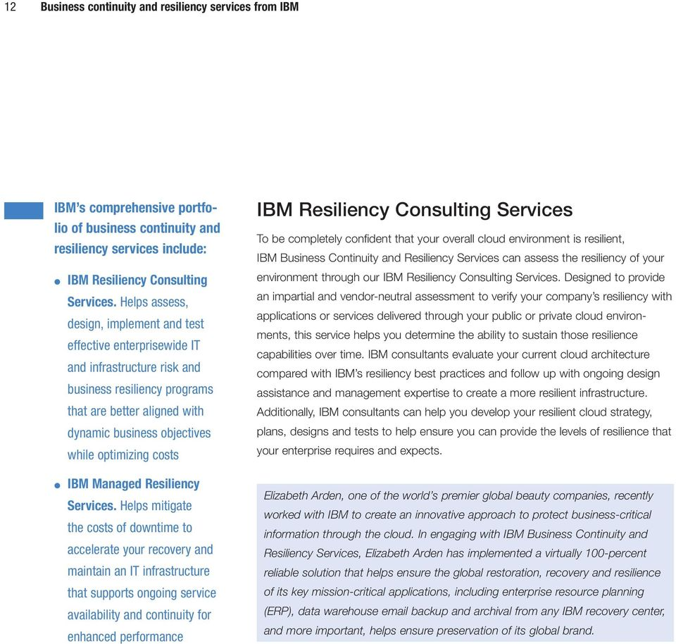 costs IBM Resiliency Consulting Services To be completely confident that your overall cloud environment is resilient, IBM Business Continuity and Resiliency Services can assess the resiliency of your