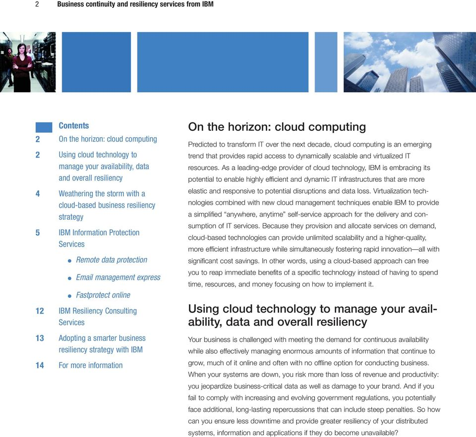 Adopting a smarter business resiliency strategy with IBM 14 For more information On the horizon: cloud computing Predicted to transform IT over the next decade, cloud computing is an emerging trend