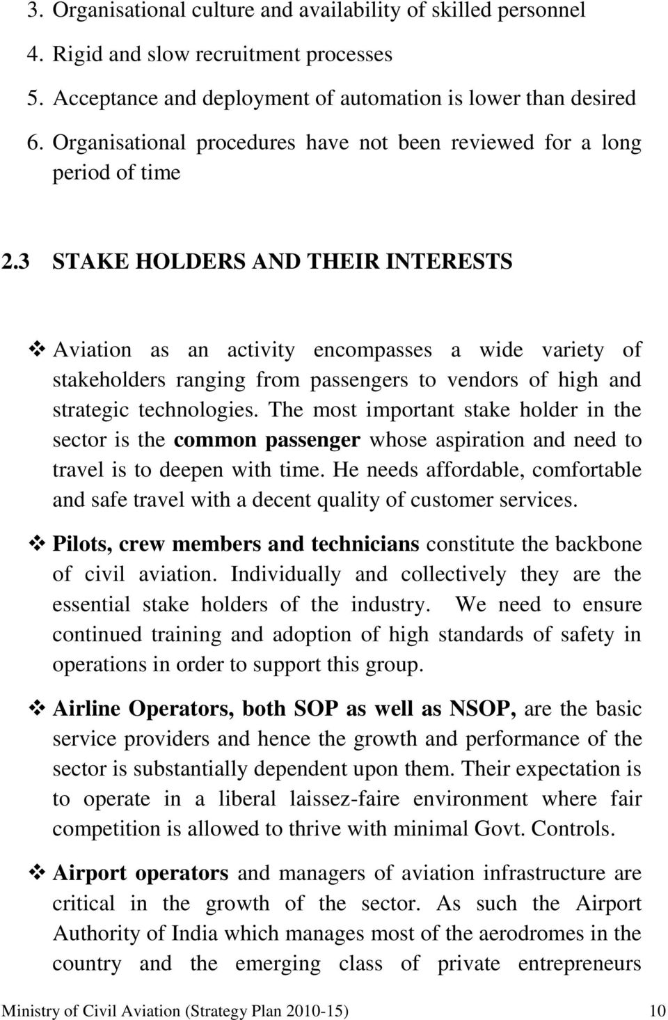 3 STAKE HOLDERS AND THEIR INTERESTS Aviation as an activity encompasses a wide variety of stakeholders ranging from passengers to vendors of high and strategic technologies.