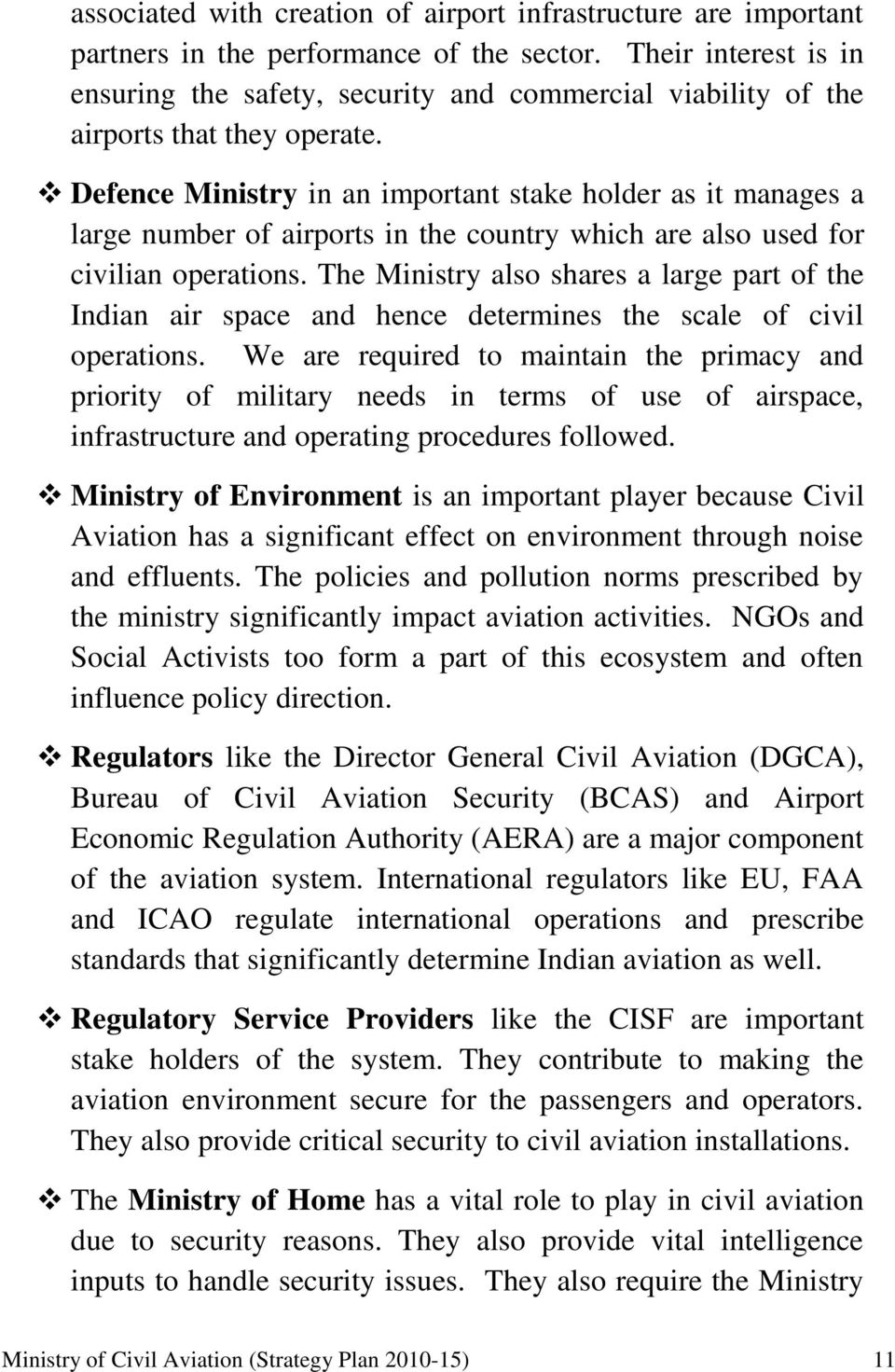 Defence Ministry in an important stake holder as it manages a large number of airports in the country which are also used for civilian operations.