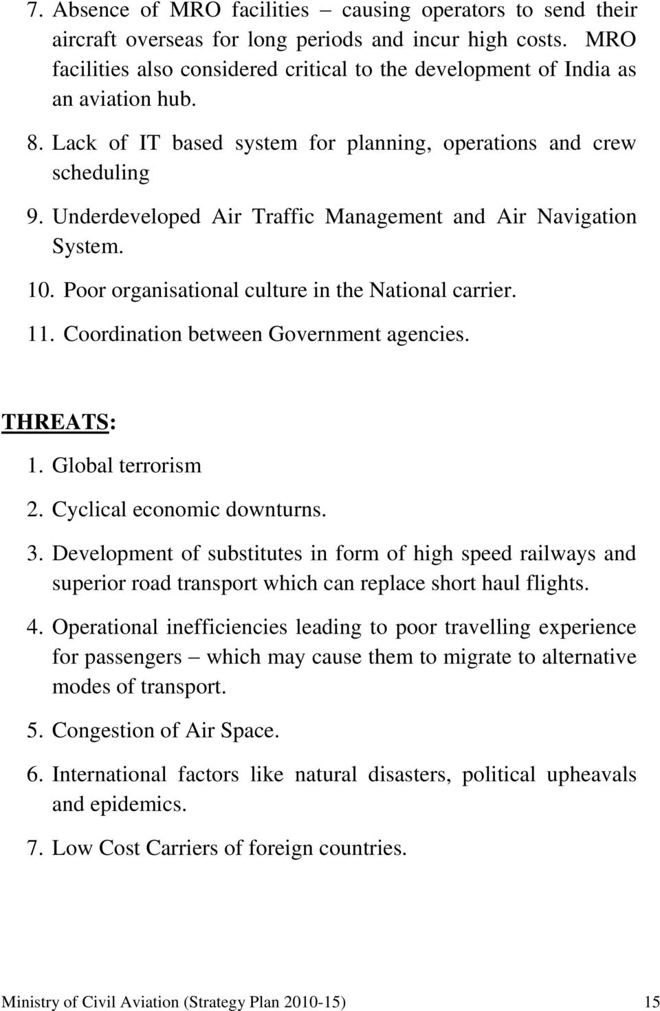Underdeveloped Air Traffic Management and Air Navigation System. 10. Poor organisational culture in the National carrier. 11. Coordination between Government agencies. THREATS: 1. Global terrorism 2.