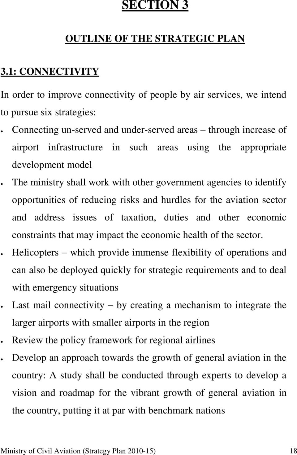in such areas using the appropriate development model The ministry shall work with other government agencies to identify opportunities of reducing risks and hurdles for the aviation sector and