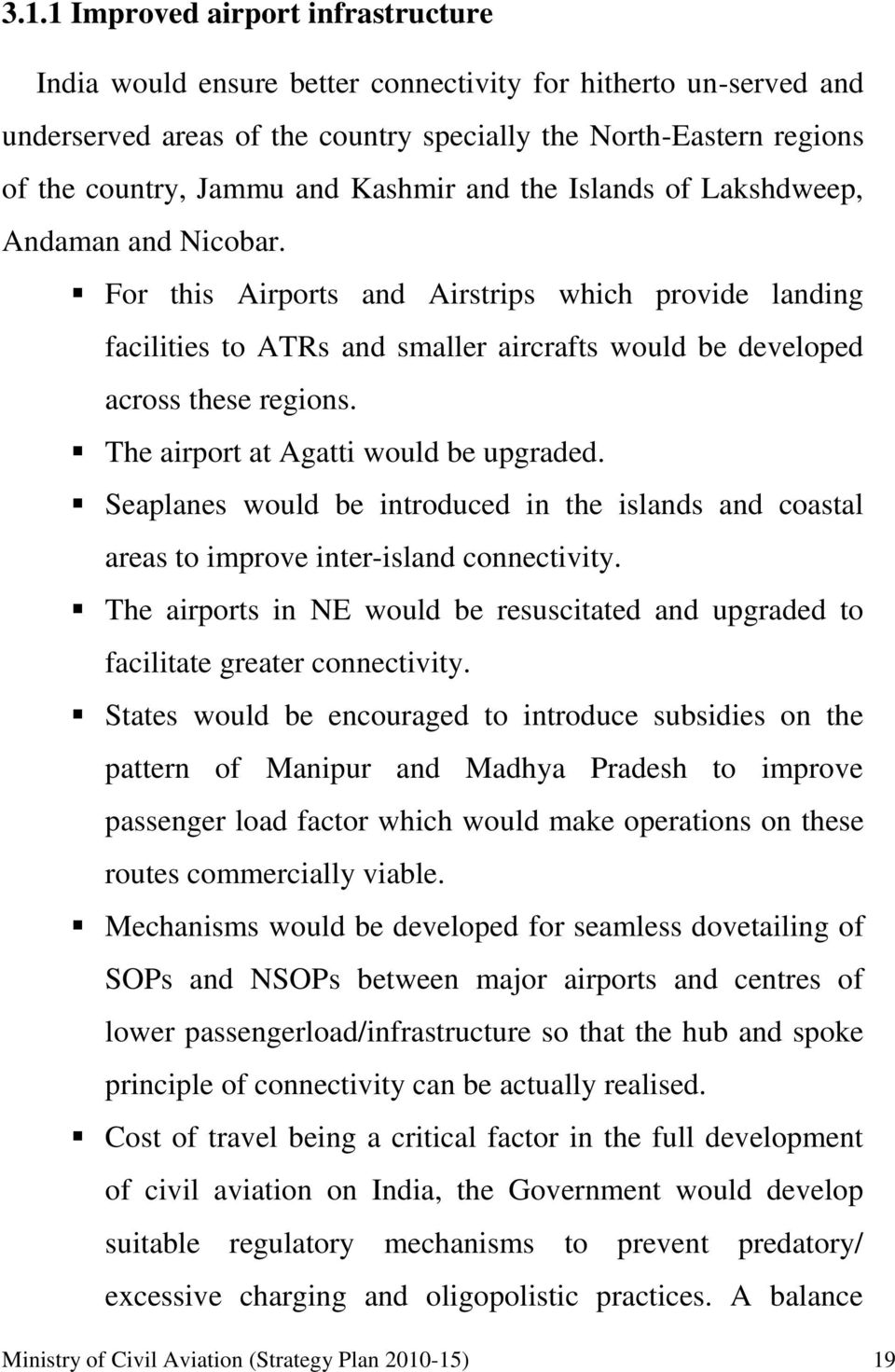 The airport at Agatti would be upgraded. Seaplanes would be introduced in the islands and coastal areas to improve inter-island connectivity.