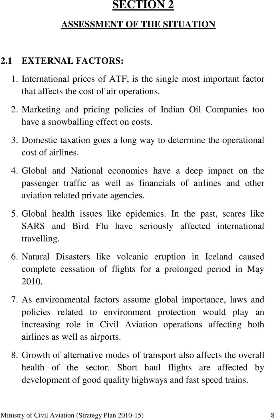 Global and National economies have a deep impact on the passenger traffic as well as financials of airlines and other aviation related private agencies. 5. Global health issues like epidemics.