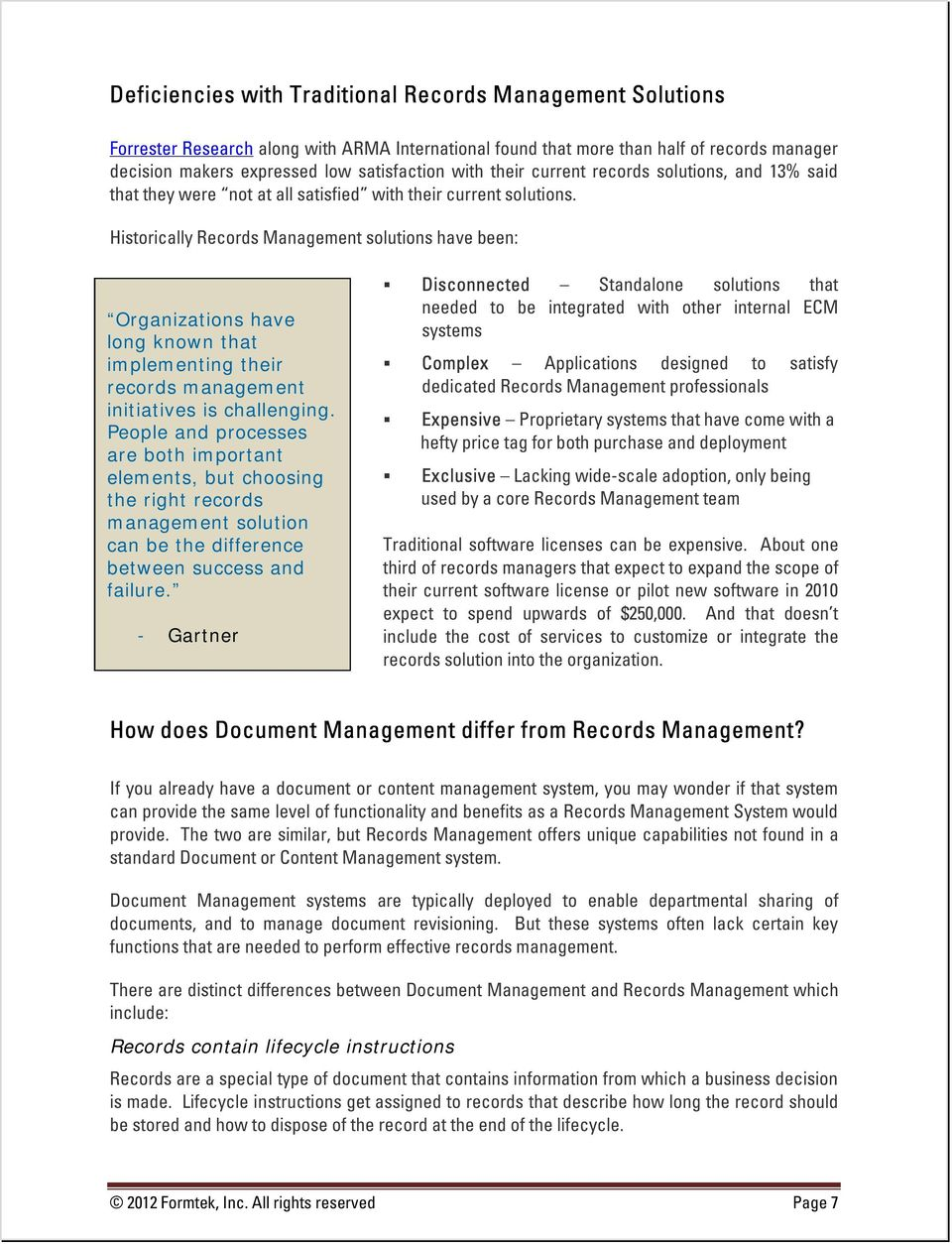 Historically Records Management solutions have been: Organizations have long known that implementing their records management initiatives is challenging.