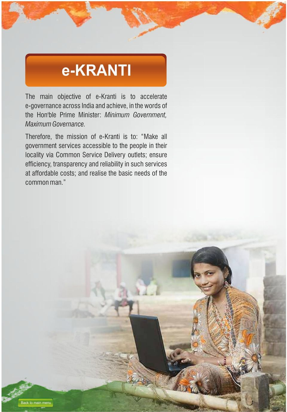 Therefore, the mission of e-kranti is to: Make all government services accessible to the people in their locality