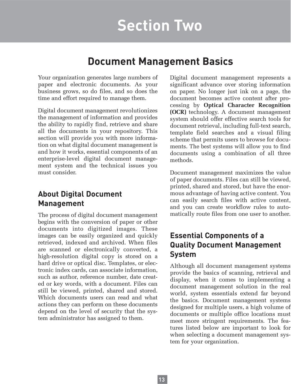 Digital document management revolutionizes the management of information and provides the ability to rapidly find, retrieve and share all the documents in your repository.