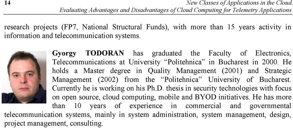 telecommunication systems. Gyorgy TODORAN has graduated the Faculty of Electronics, Telecommunications at University Politehnica in Bucharest in 2000.