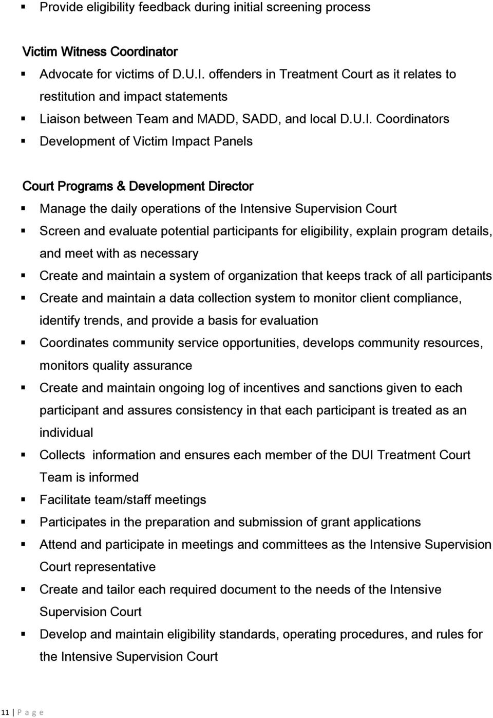 Coordinators Development of Victim Impact Panels Court Programs & Development Director Manage the daily operations of the Intensive Supervision Court Screen and evaluate potential participants for