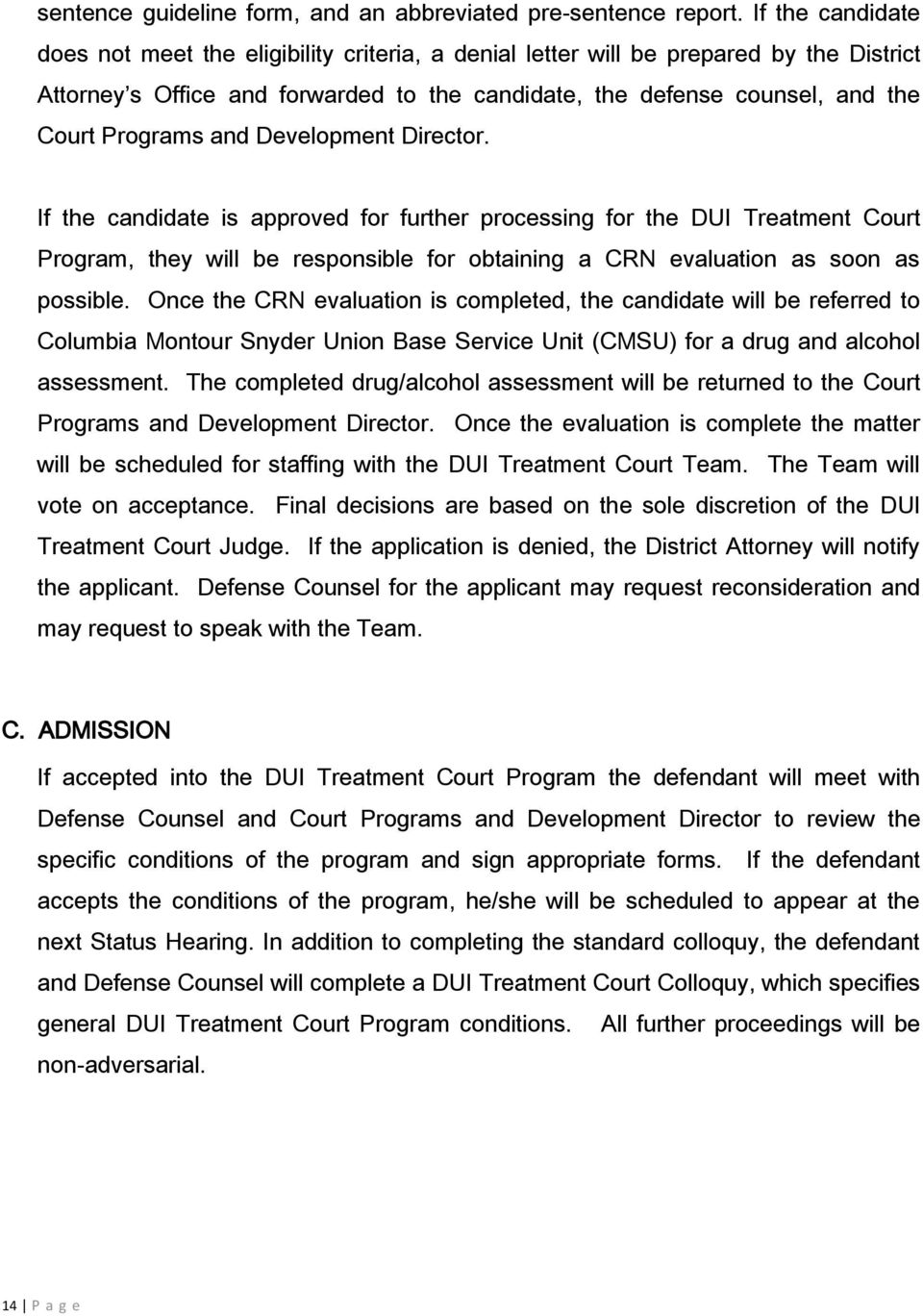 and Development Director. If the candidate is approved for further processing for the DUI Treatment Court Program, they will be responsible for obtaining a CRN evaluation as soon as possible.