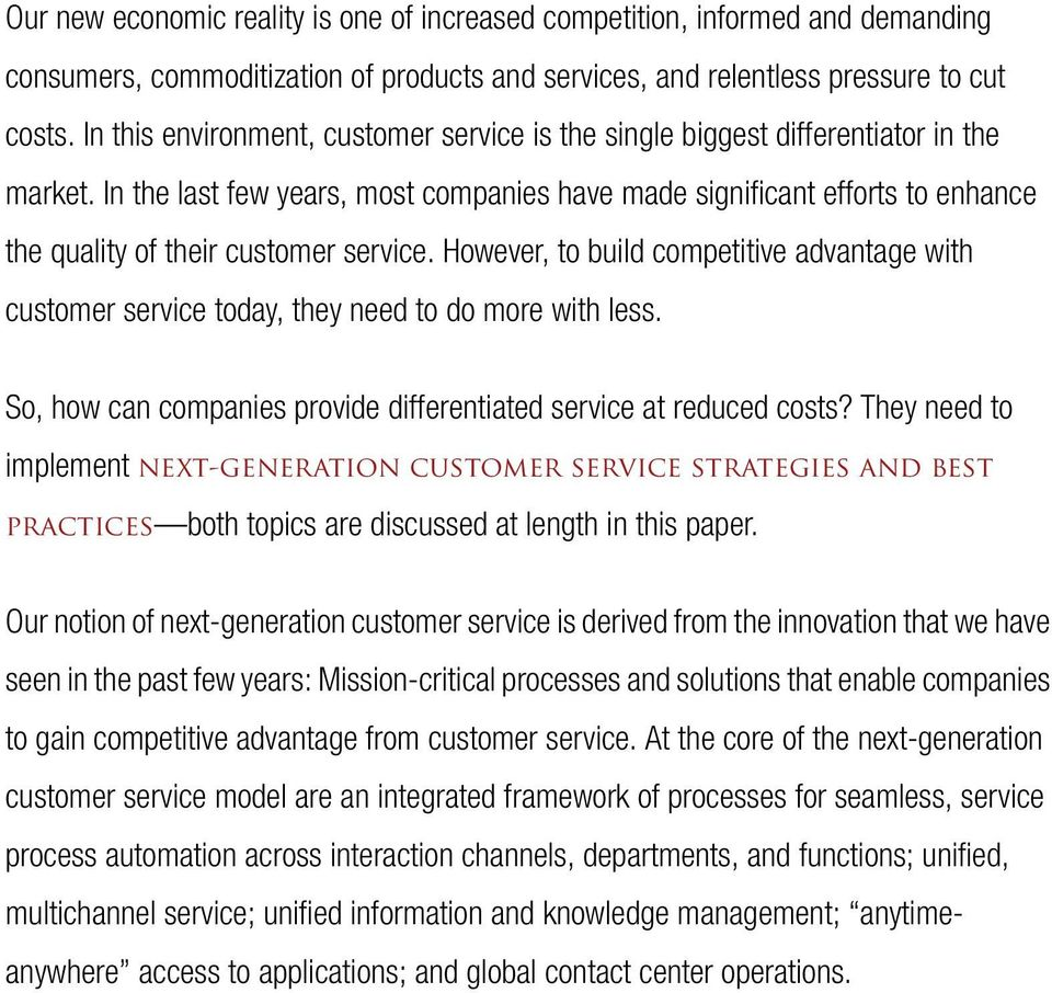 In the last few years, most companies have made significant efforts to enhance the quality of their customer service.