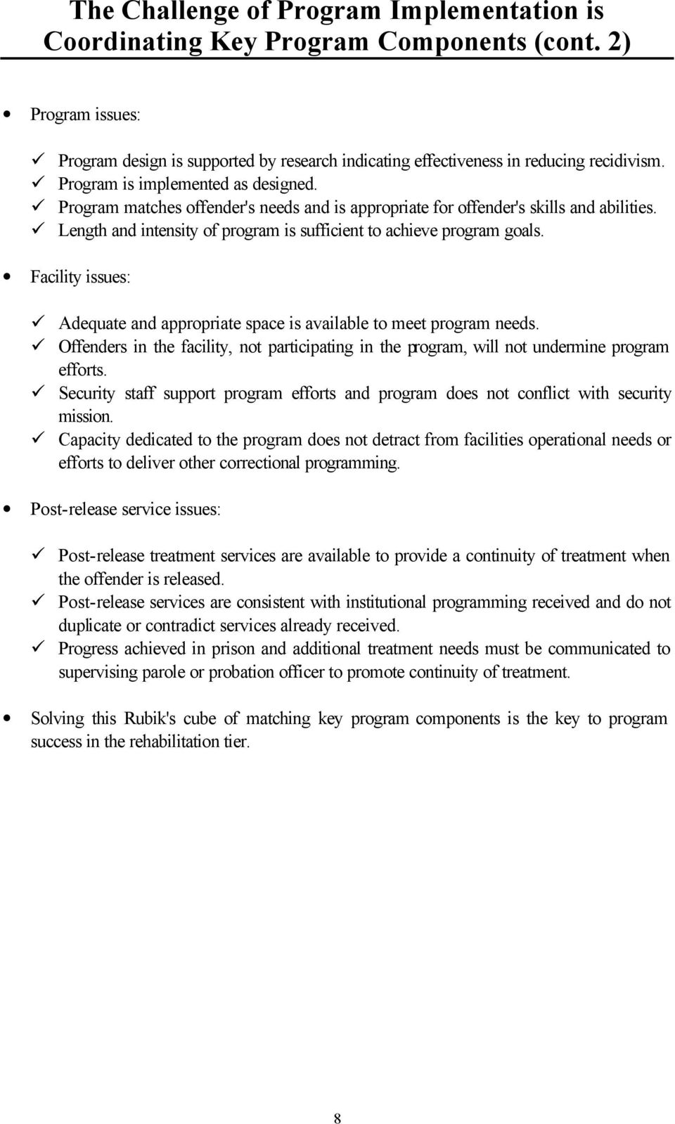 Facility issues: Adequate and appropriate space is available to meet program needs. Offenders in the facility, not participating in the program, will not undermine program efforts.