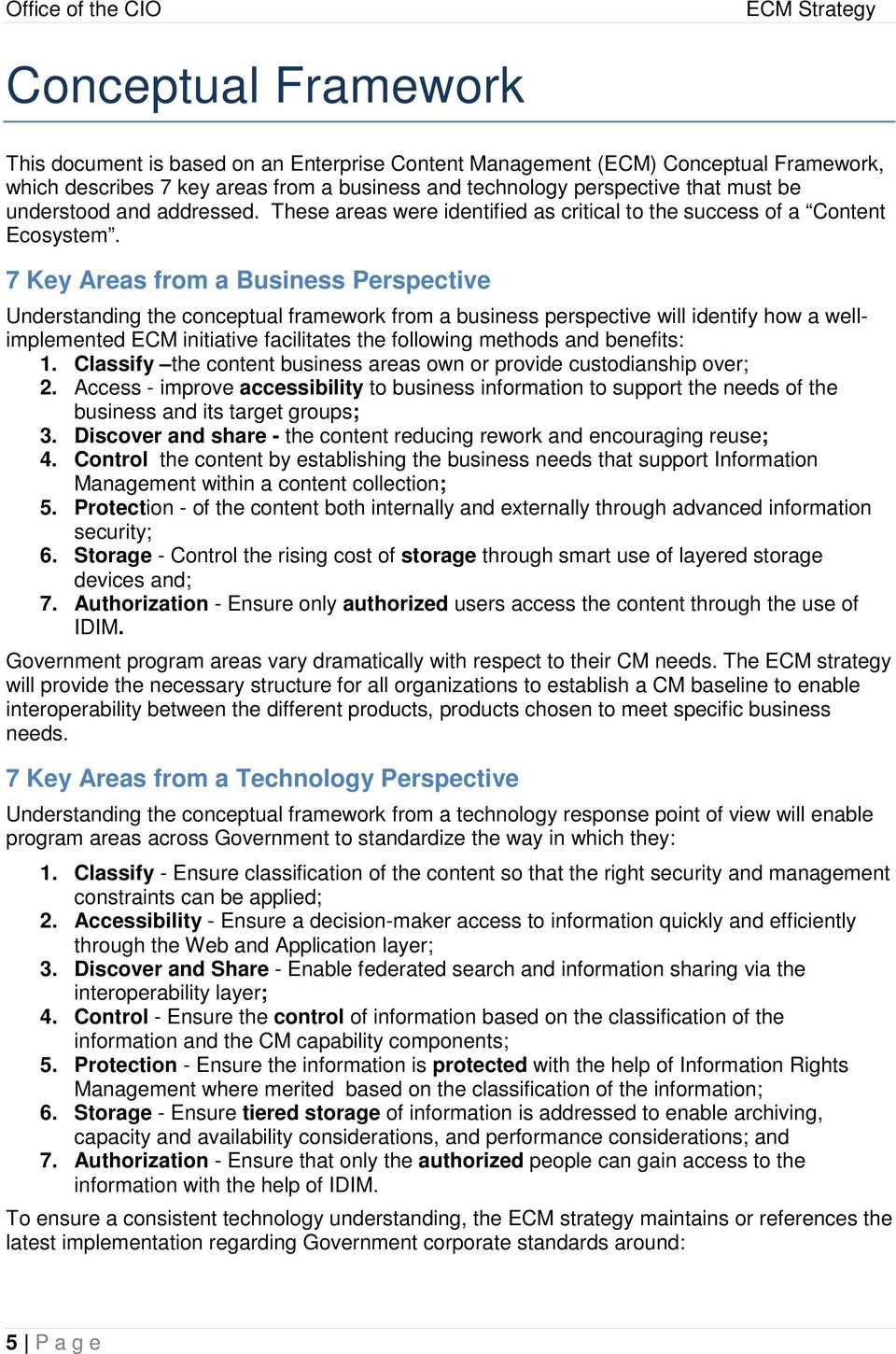7 Key Areas from a Business Perspective Understanding the conceptual framework from a business perspective will identify how a wellimplemented ECM initiative facilitates the following methods and