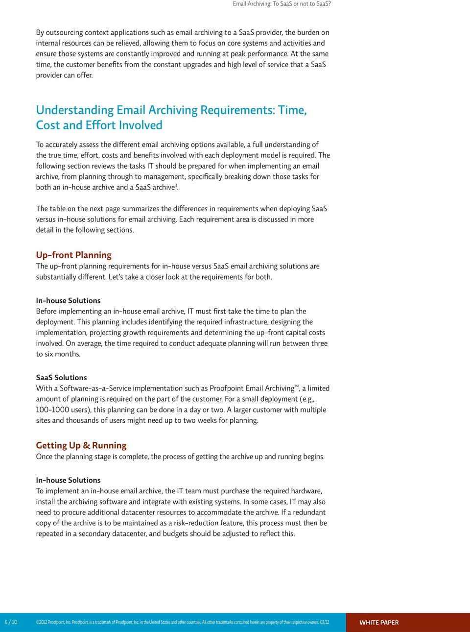 Understanding Email Archiving Requirements: Time, Cost and Effort Involved To accurately assess the different email archiving options available, a full understanding of the true time, effort, costs