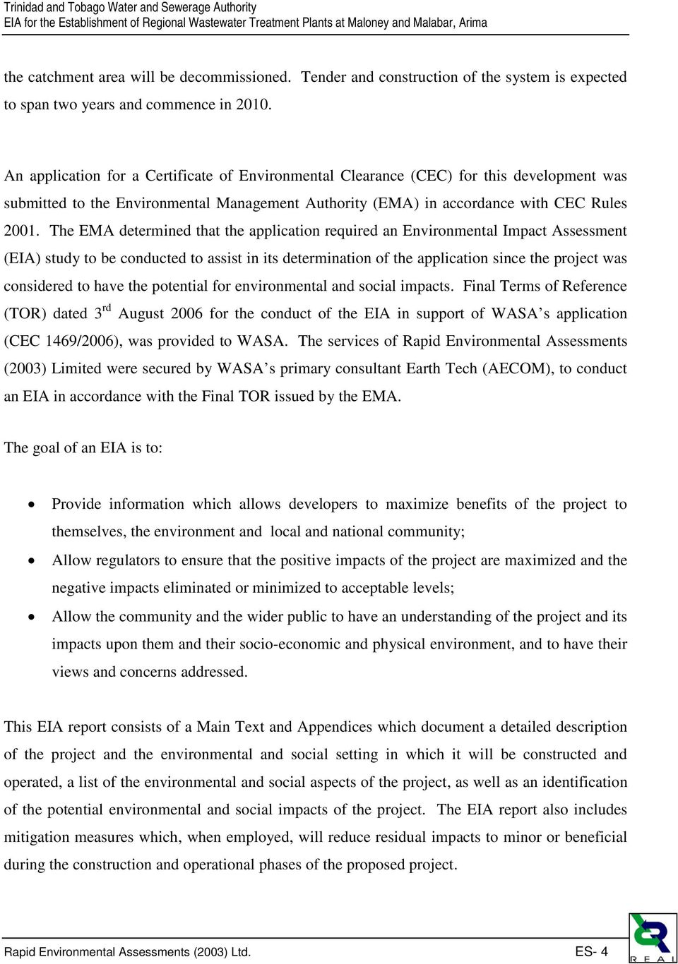 The EMA determined that the application required an Environmental Impact Assessment (EIA) study to be conducted to assist in its determination of the application since the project was considered to