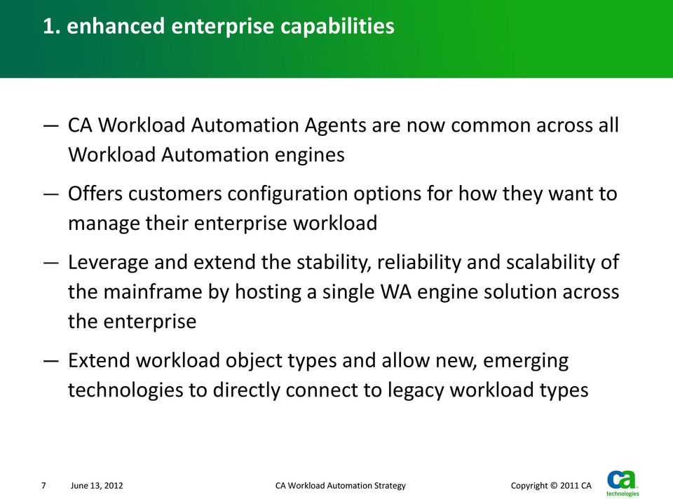 stability, reliability and scalability of the mainframe by hosting a single WA engine solution across the enterprise