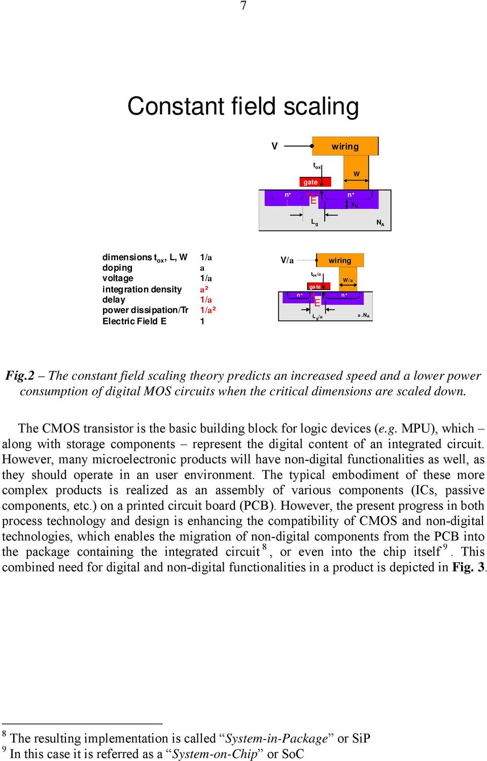 2 The constant field scaling theory predicts an increased speed and a lower power consumption of digital MOS circuits when the critical dimensions are scaled down.