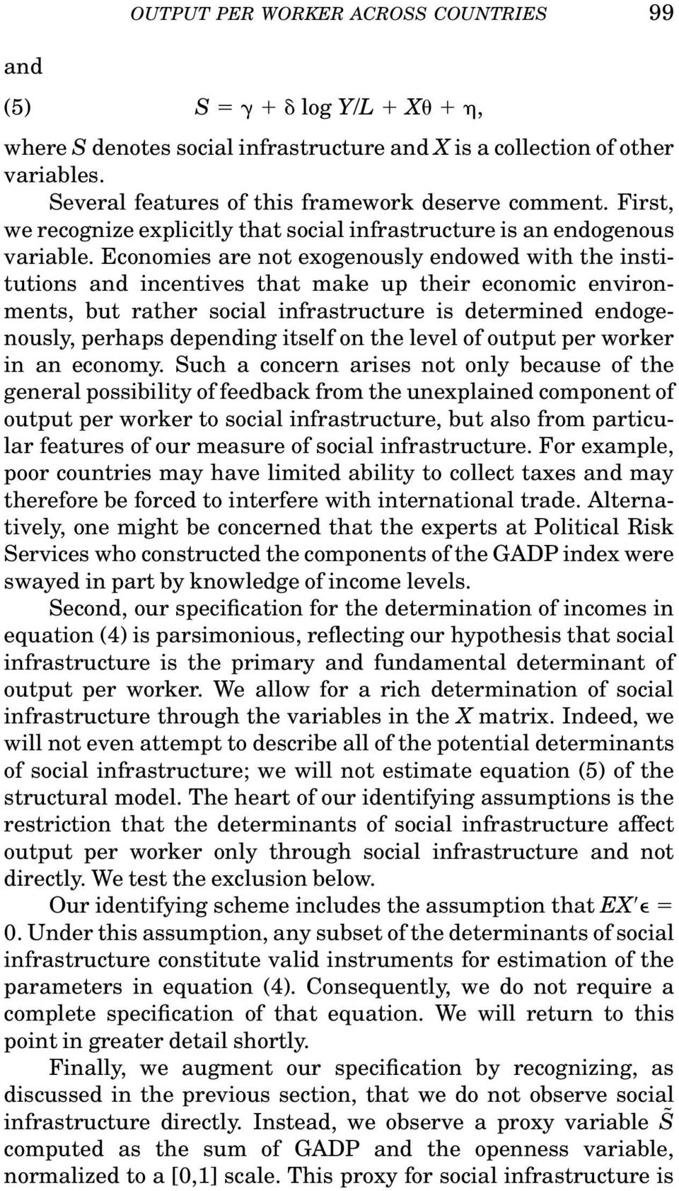 Economies are not exogenously endowed with the institutions and incentives that make up their economic environments, but rather social infrastructure is determined endogenously, perhaps depending
