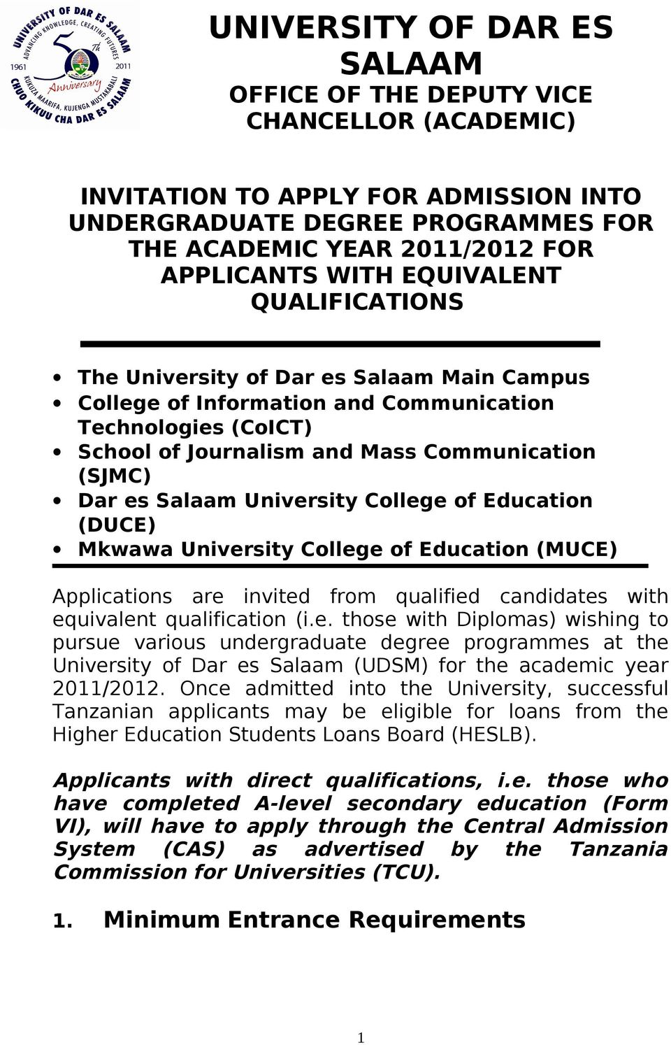 University College of Education (DUCE) Mkwawa University College of Education (MUCE) Applications are invited from qualified candidates with equivalent qualification (i.e. those with Diplomas) wishing to pursue various undergraduate degree programmes at the University of Dar es Salaam (UDSM) for the academic year 2011/2012.