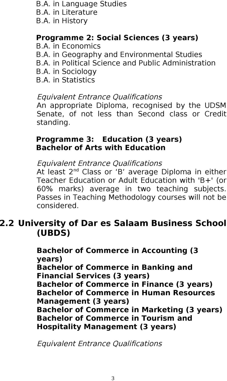 Programme 3: Education (3 years) Bachelor of Arts with Education At least 2 nd Class or B average Diploma in either Teacher Education or Adult Education with 'B+' (or 60% marks) average in two
