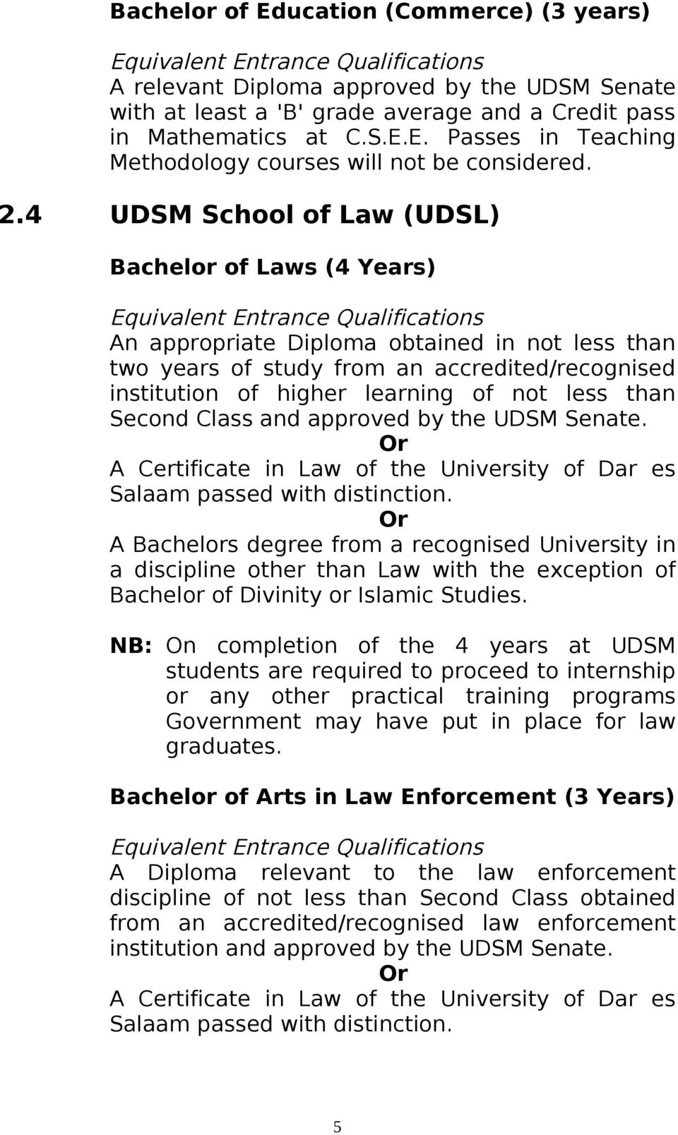 than Second Class and approved by the UDSM Senate. Or A Certificate in Law of the University of Dar es Salaam passed with distinction.