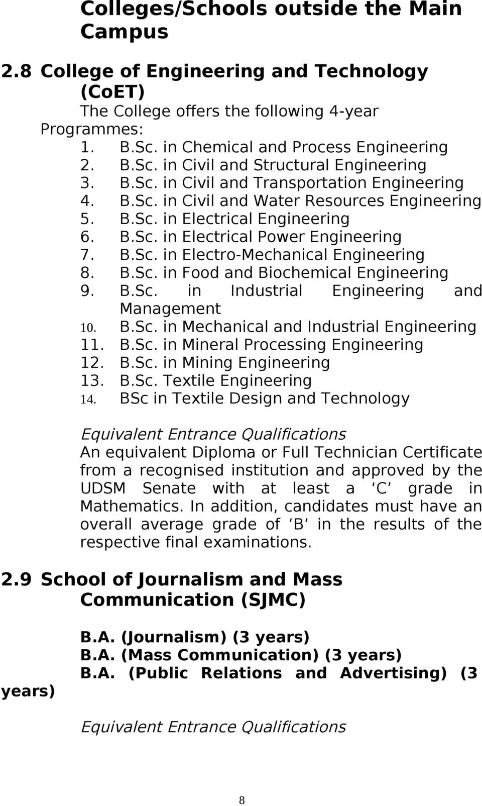B.Sc. in Food and Biochemical Engineering 9. B.Sc. in Industrial Engineering and Management 10. B.Sc. in Mechanical and Industrial Engineering 11. B.Sc. in Mineral Processing Engineering 12. B.Sc. in Mining Engineering 13.
