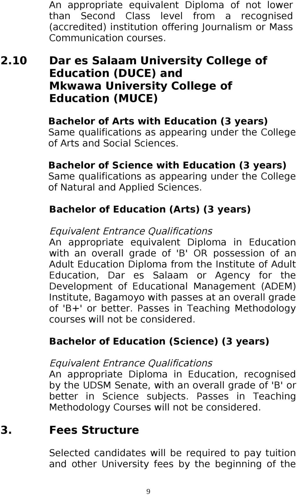 of Arts and Social Sciences. Bachelor of Science with Education (3 years) Same qualifications as appearing under the College of Natural and Applied Sciences.