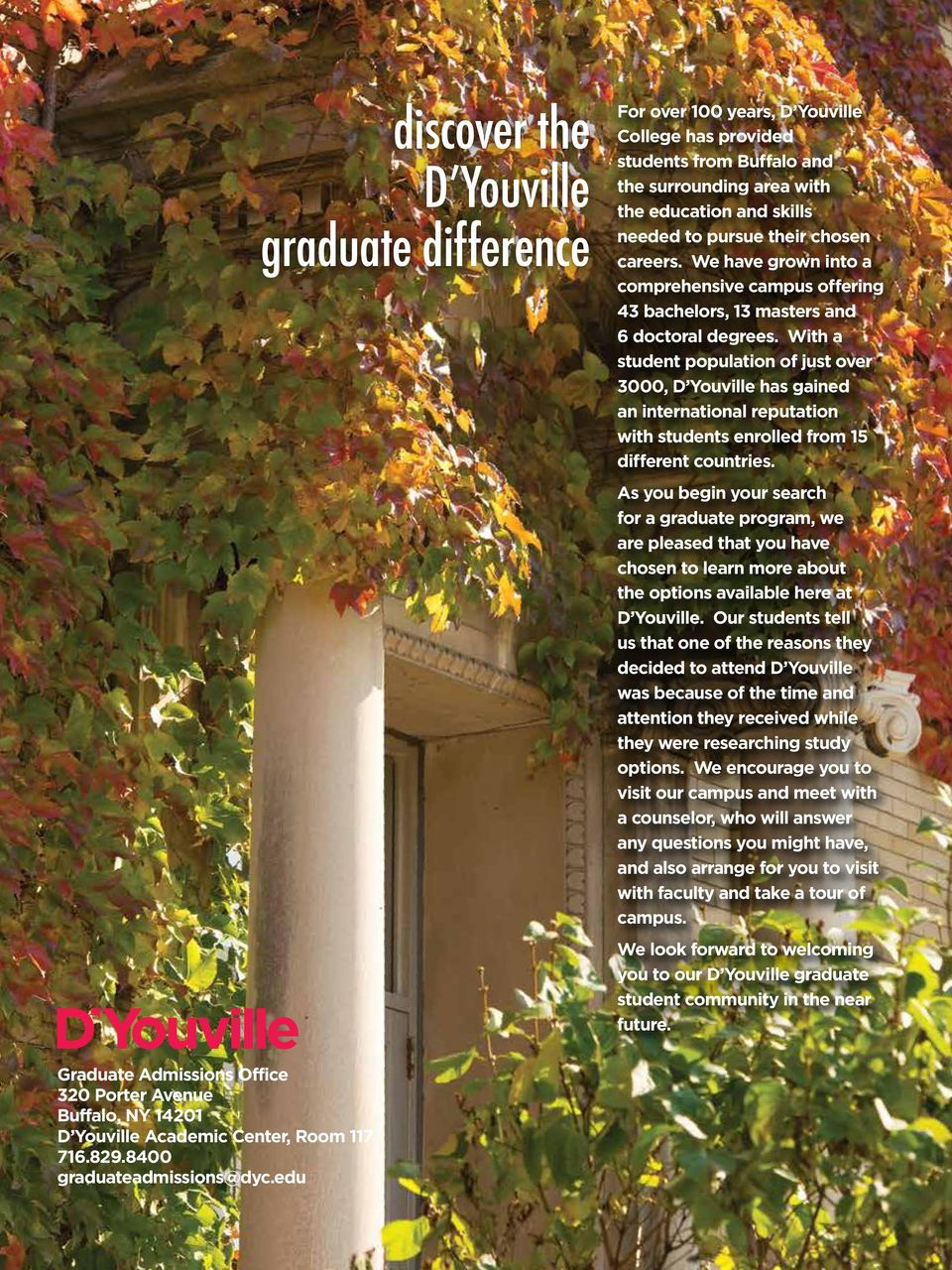 With a student population of just over 3000, D Youville has gained an international reputation with students enrolled from 15 different countries.