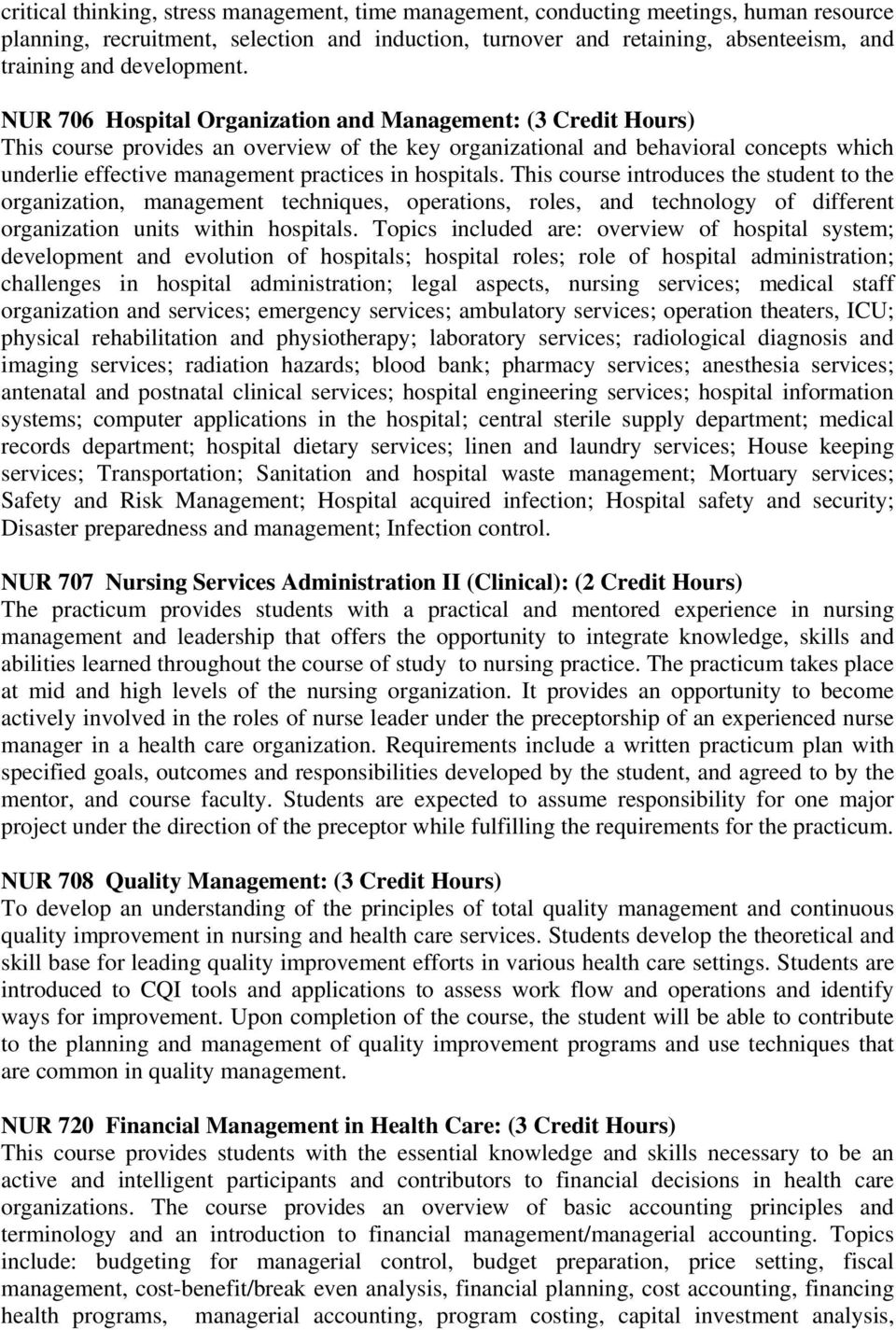 NUR 706 Hospital Organization and Management: ( Credit ) This course provides an overview of the key organizational and behavioral concepts which underlie effective management practices in hospitals.