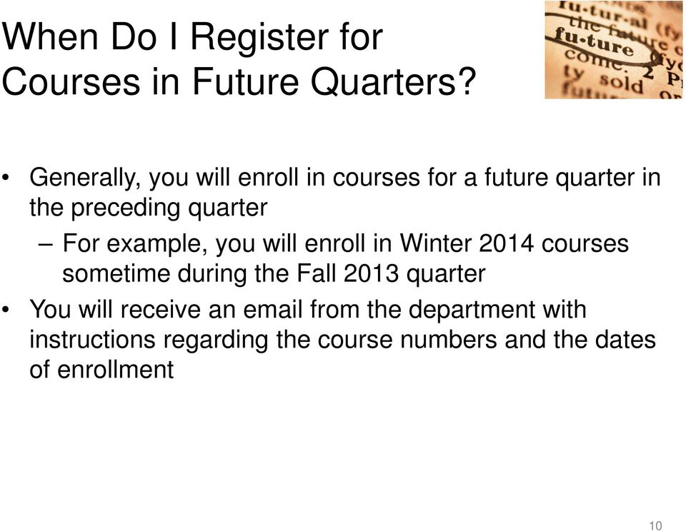 For example, you will enroll in Winter 2014 courses sometime during the Fall 2013