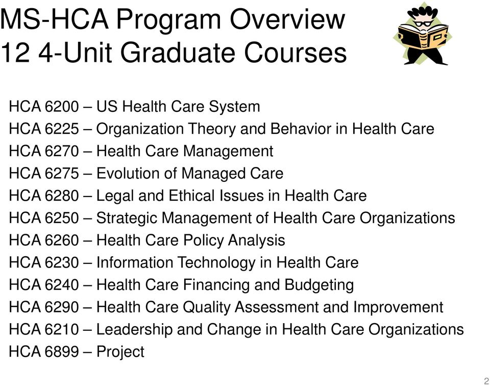 Health Care Organizations HCA 6260 Health Care Policy Analysis HCA 6230 Information Technology in Health Care HCA 6240 Health Care Financing and