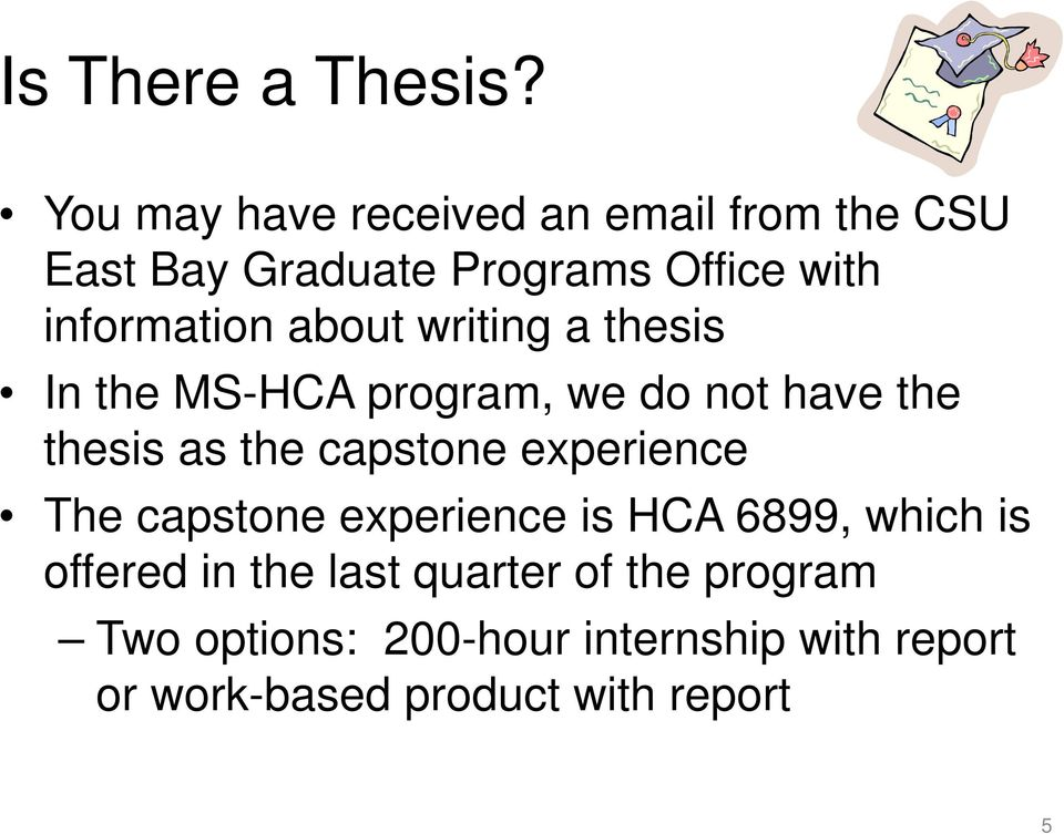 about writing a thesis In the MS-HCA program, we do not have the thesis as the capstone